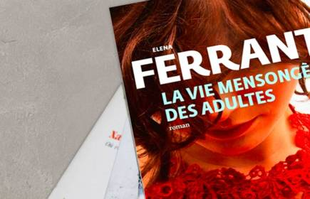 Elena Ferrante : la vie mensongère des adultes