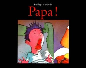 Papa ! : histoire pour dormir enfant de Philippe Corentin