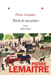Miroir de nos peines Pierre Lamaître