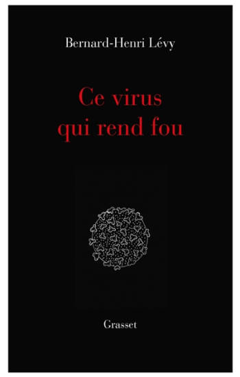 Ce virus qui rend fou de Bernard-Henri Levy