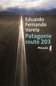 Patagonie route 203 d'Eduardo Fernando Varela - rentrée littéraire 2020