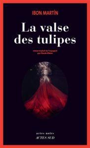 La valse des tulipes : un polar de Ibon Martin