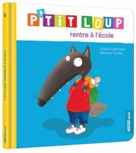 P'tit loup rentre à l'école : un livre pour une première rentrée scolaire