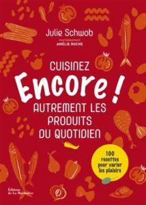 Encore ! Cuisinez autrement les ingrédients du quotidien : meilleur livre de cuisine