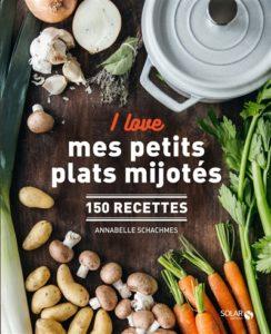 I love mes petits plats mijotés : meilleur livre de cuisine