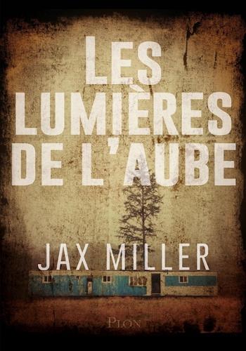 Les lumières de l'aube : un roman policier de Jax Miller