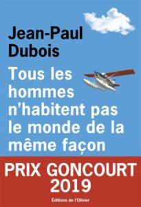 Prix Goncourt 2019 : Tous les hommes n'habitent pas le monde de la même façon de Jean-Paul Dubois