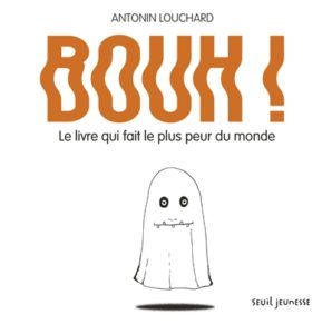 Bouh : le livre qui fait le plus peur au monde : un livre qui ne fait même pas peur