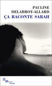 Ca raconte Sarah : un roman de Pauline Delabroy-Allard