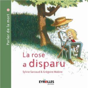 La rose a disparu de Sylvie Sarzaud et Grégoire Mabire : livre sur la mort