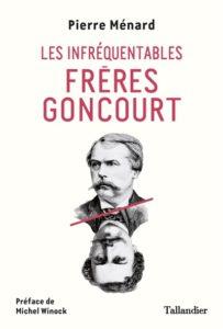 Les infréquentables frères Goncourt : une biographie de Pierre Ménard