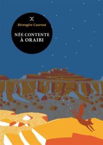 Née contente à Oraibi : un roman de Bérangère Cournut