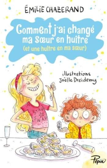 Comment j'ai changé ma sœur en huître : un livre pour enfants d'Emilie Chazerand