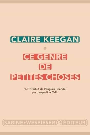 Ce genre de petites choses : nouveau roman de Claire Keegan