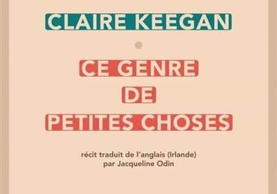 Ce genre de petite chose : nouveau roman de Claire Keegan