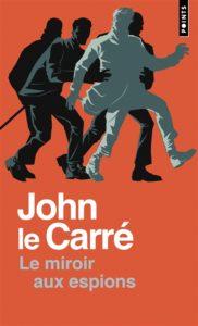 Le miroir aux espions : roman d espionnage john le carre