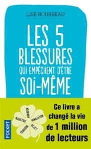 Les 5 blessures qui empêchent d'être soi-même de Lise Bourbeau : livre développement personnel