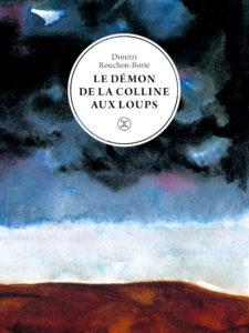 Le démon de la colline aux loups de Dimitri Rouchon-Borie : livres de la rentrée littéraire janvier 2021