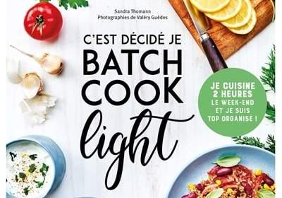 C'est décidé, je batch cook light : nouveau livre de cuisine de Sandra Thomann