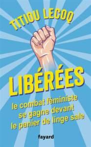 Libérées ! ; le combat féministe se gagne devant le panier de linge sale : livre féministe