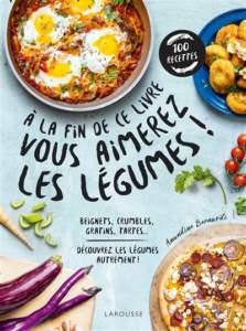 à la fin de ce livre vous aimerez les légumes : livre de cuisine