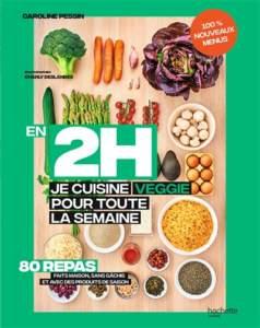 en 2h je cuisine veggie pour toute la semaine : livre de cuisine