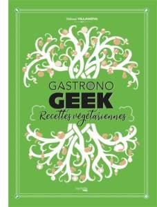 gastronogeek livre de recettes végétariennes